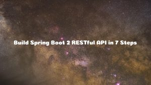 How to Build Spring Boot 2.X RESTful CRUD API with Spring Data JPA, Hibernate, Lombok, and MySQL Database in 7 Simple Steps