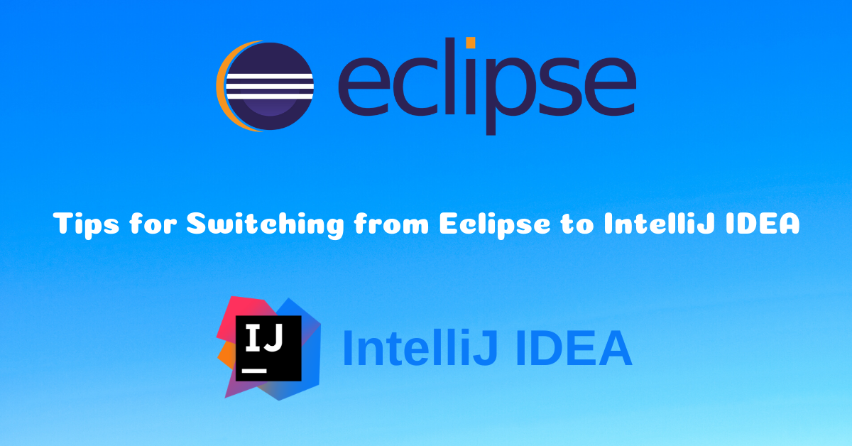 Tips for Switching from Eclipse to IntelliJ IDEA - JAVA CHINNA