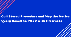 Call Stored Procedure and Map the Native Query Result to POJO with Hibernate