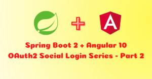How to Build Spring Boot Angular User Registration and OAuth2 Social Login with Facebook, Google, LinkedIn, and Github – Part 2
