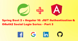 How to Build Spring Boot Angular User Registration and OAuth2 Social Login with Facebook, Google, LinkedIn, and Github – Part 3