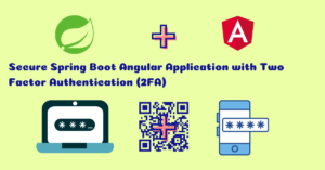 How to Secure Spring Boot Angular Application with Two Factor Authentication