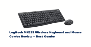 Logitech MK295 Wireless Keyboard and Mouse Combo Review – Best Combo