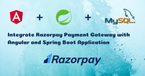 Integrate Razorpay Payment Gateway with Angular and Spring Boot Application in 14 Simple Steps