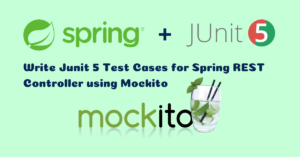 Read more about the article How to Write Junit 5 Test Cases for Spring REST Controller using Mockito