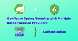 Read more about the article How to Configure Spring Security with Multiple Authentication Providers